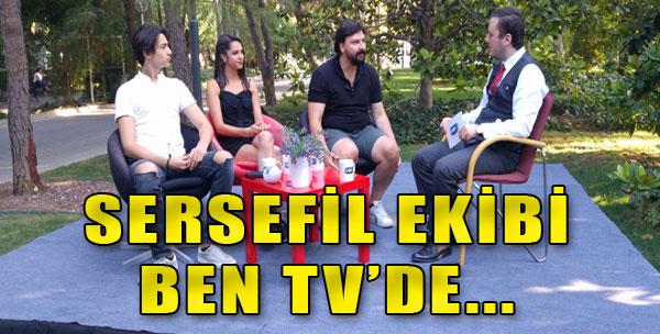 Sersefil Ekibi Ben TV'de...