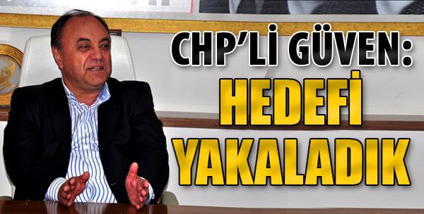 CHP'li Güven: Hedefi Yakaladık