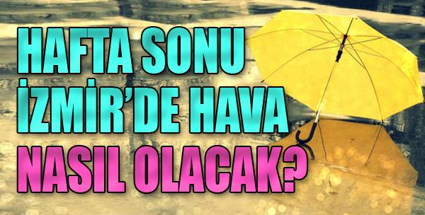 Hafta Sonu İzmir'de Hava Nasıl Olacak?