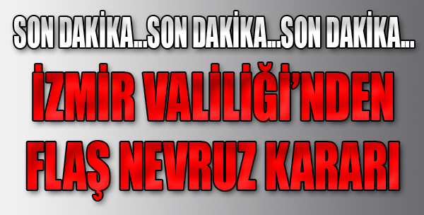 İzmir Valiliği'nden Flaş Nevruz Kararı