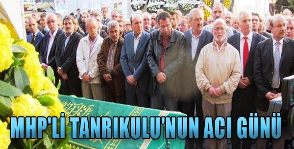 MHP'li Tanrıkulu'nun Acı Günü