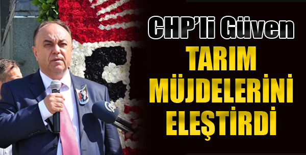 CHP'li Güven, Tarım Müjdelerini Eleştirdi