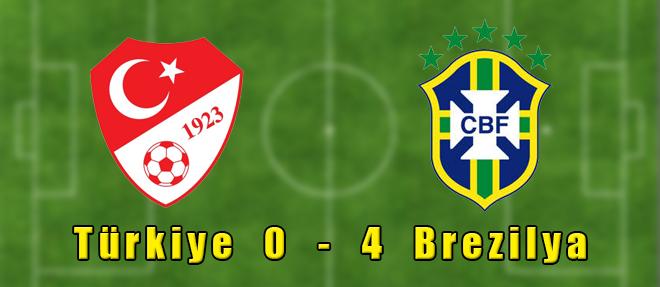 Türkiye 0 - 4 Brezilya