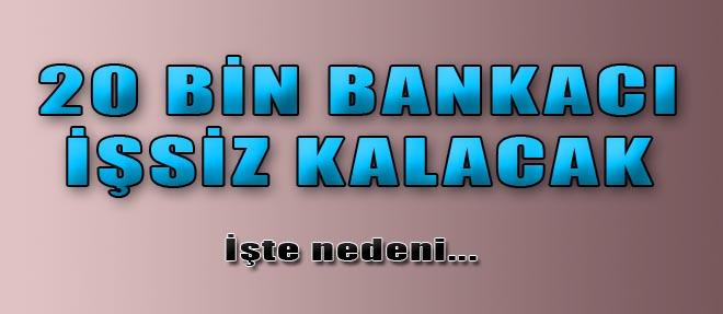 20 Bin Bankacı İşsiz Kalacak