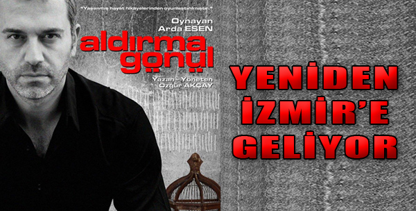 'Aldırma Gönül' Yeniden İzmir'de