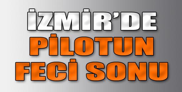 İzmir'de Pilotun Feci Sonu