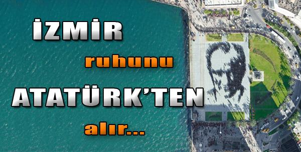 İzmir, Ruhunu Atatürk'ten Alır!