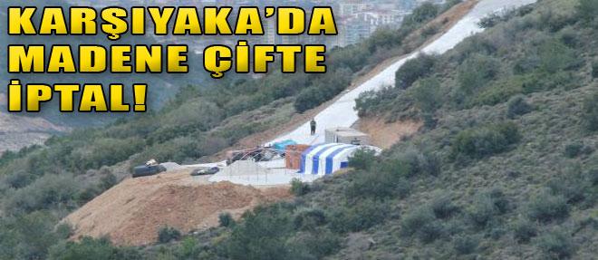 Karşıyaka'daki Madene Çifte İptal!