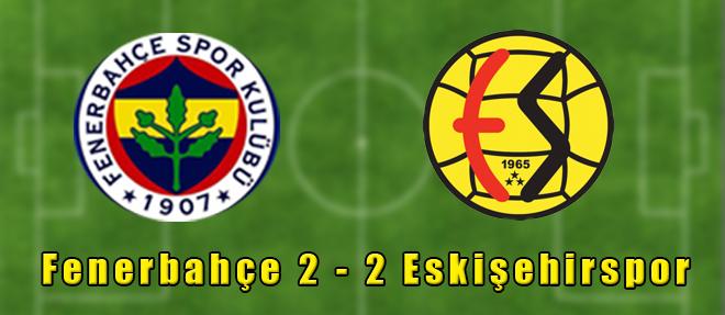 Fenerbançe 2 - 2 Eskişehirspor