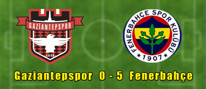 Gaziantep 0 - 5 Fenerbahçe