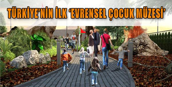 Türkiye'nin İlk 'Evrensel Çocuk Müzesi'