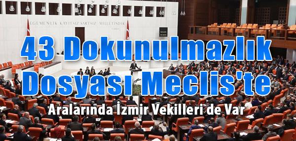 43 Dokunulmazlık Dosyası Meclis'te