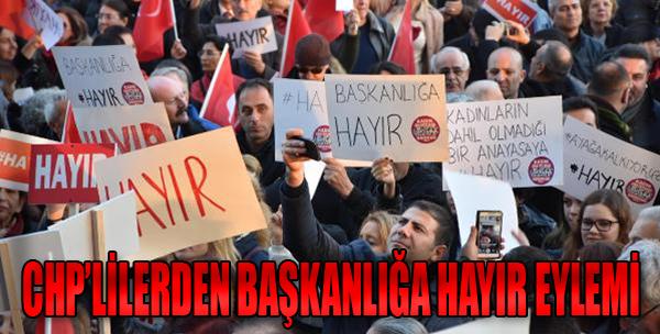 CHP'lilerden Başkanlığa 'Hayır' Eylemi