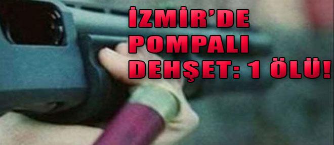 İzmir'de Pompalı Dehşet!