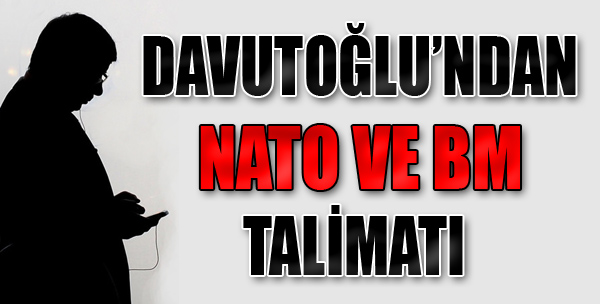 Davutoğlu'nun NATO ve BM Talimatı...