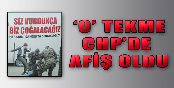 'O' Tekme CHP'de Afiş Oldu
