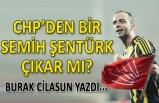 Burak Cilasun yazdı: CHP'den bir Semih Şentürk çıkar mı?