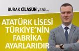 Burak Cilasun yazdı: Atatürk Lisesi, Türkiye'nin fabrika ayarlarıdır