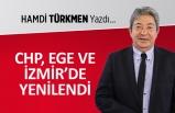 """""""CHP, Ege ve İzmir'de yenilendi..."""""""