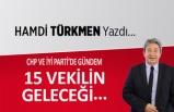 Hamdi Türkmen yazdı: 15 vekilin geleceği...