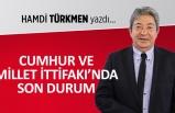 Hamdi Türkmen yazdı: Cumhur ve Millet İttifakı'nda son durum...