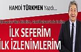 Hamdi Türkmen yazdı: İlk seferim, ilk izlenimlerim