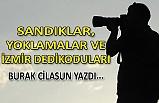 'Sandıklar, yoklamalar ve İzmir dedikoduları'
