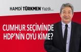 Hamdi Türkmen yazdı: HDP'nin Cumhur seçiminde oyu kime?