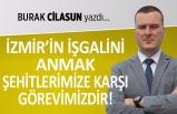 """""""İzmir'in işgalini anmak, şehitlerimize karşı görevimizdir!"""""""