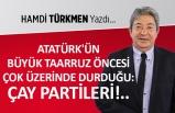 Atatürk'ün Büyük Taarruz öncesi çok üzerinde durduğu: Çay Partileri!..