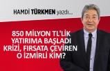 850 Milyon TL'lik yatırıma başladı:  Krizi, fırsata çevireno İzmirli kim?