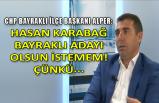 """""""Hasan Karabağ Bayraklı'dan aday olsun istemiyorum, çünkü;"""""""