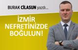 """""""İzmir nefretinizde boğulun!"""""""