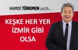 """""""Keşke her yer İzmir gibi olsa"""""""