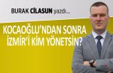 """""""Kocaoğlu'ndan sonra İzmir'i kim yönetsin?"""""""