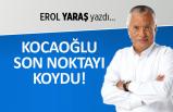 """""""Kocaoğlu son noktayı koydu"""""""
