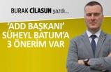 """ADD Başkanı Süheyl Batum'a 3 önerim var"""