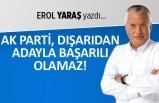 """""""AK Parti dışarıdan adayla başarılı olamaz"""""""