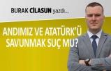 """""""Andımız ve Atatürk'ü savunmak suç mu?"""""""