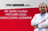 """""""Bir İzmirli olarak partilerin genel merkezlerine çağrımdır"""""""