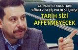 AK Parti'li Kaya'dan 'Körfez Geçiş Projesi' çıkışı