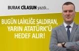 """""""Bugün laikliğe saldıran, yarın Atatürk'ü hedef alır!"""""""