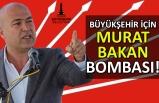 Büyükşehir için Murat Bakan bombası!