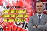 """""""CHP İzmir adayı, o kritere göre mi belirlenecek?"""""""