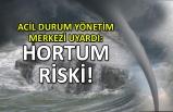 Acil Durum Yönetim Merkezi uyardı: Hortum riski...