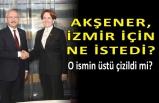 Akşener'in Kılıçdaroğlu'ndan İzmir ricası neydi?