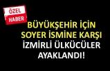 Büyükşehir'de Soyer ismine karşı İzmirli Ülkücüler ayaklandı!