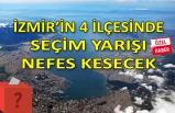 İzmir'in 4 büyük ilçesinde seçim yarışı nefes kesecek!
