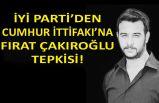 İYİ Parti'den Cumhur İttifakı'na Fırat Çakıroğlu tepkisi!