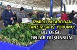 İzmirli pazarcılardan 'tanzim satışı' yorumu: Halciler düşünsün!